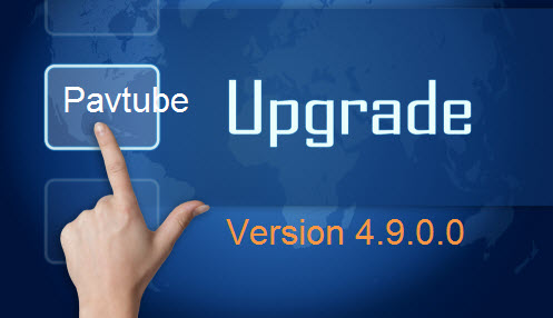 Pavtube Upgrade to 4.9.0.0