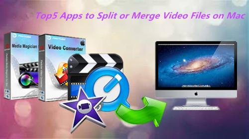 2017 Top 5 Apps to Split or Merge Video Files on Mac