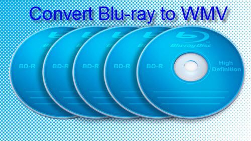 Convert Blu-ray to WMV