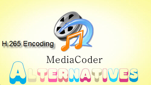 MediaCoder Alternative to Encode H.265