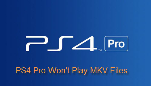Play MKV on PS4 Pro