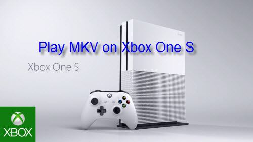 Play MKV on Xbox One S