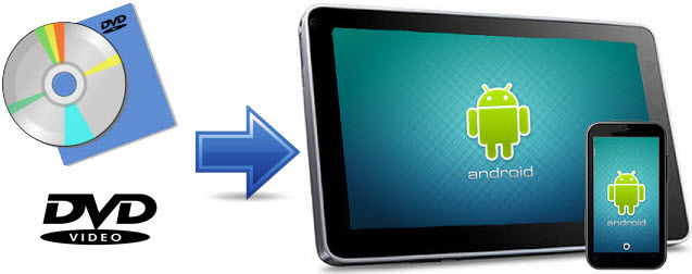 How to Transfer and Play DVD Movies on Android Tablets/Phone?