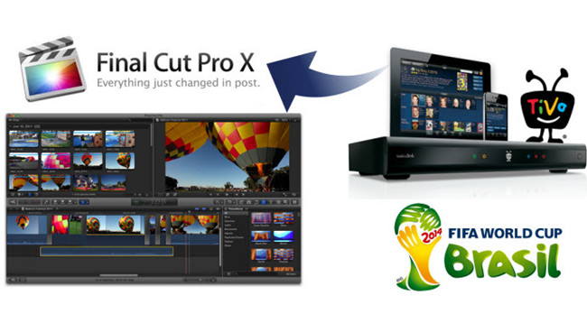 How to convert 2014 World Cup Tivo videos to FCP X for freely editing