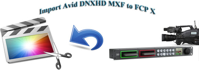 Why Avid DNxHD MXF Not Loaded to FCP X?