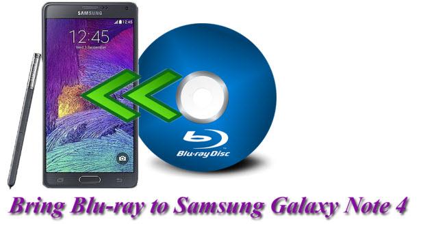 Bring Blu-ray to Samsung Galaxy Note 4 for Enjoyment