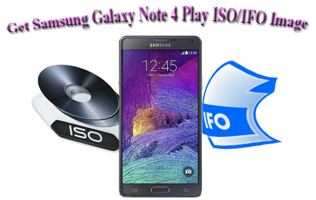 How to Get Samsung Galaxy Note 4 Play ISO/IFO Image?