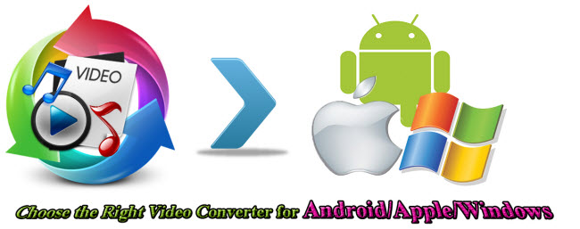 How to Choose the Right Video Converter for Android/Apple/Windows?