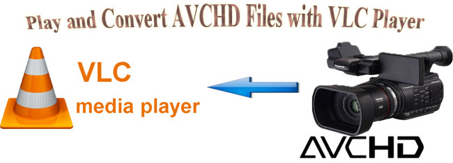 Play and Convert AVCHD Files with VLC Player
