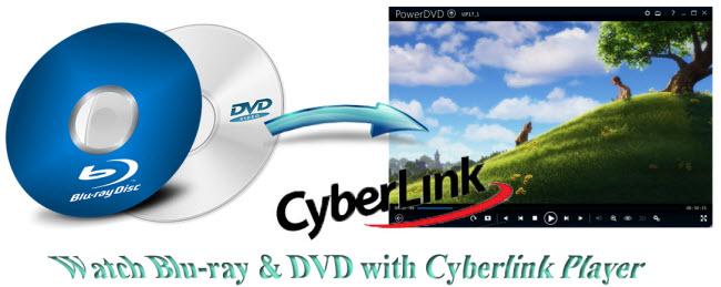 Watch Blu-ray & DVD via Cyberlink PowerDVD with High Quality