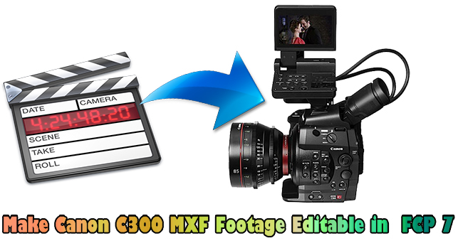 Make Canon C300 MXF Footage Editable in Final Cut Pro 7
