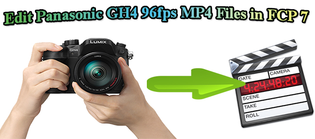 How Can I Get Panasonic GH4-created 96fps MP4 Files to Work Within FCP 7?