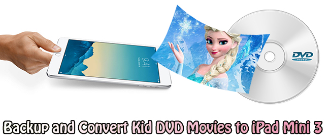 Watch Kid DVD Movies (Frozen, etc.) on iPad Mini 3