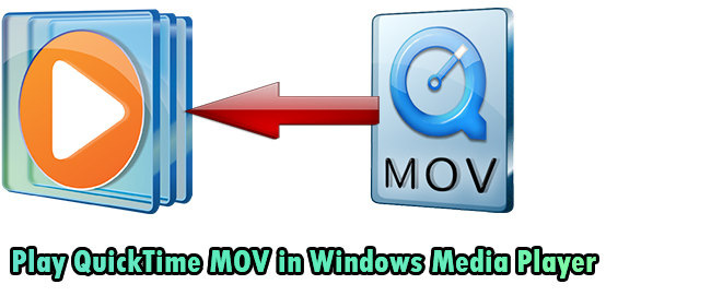 MOV to WMV Conversion - How to Play QuickTime MOV in Windows Media Player?
