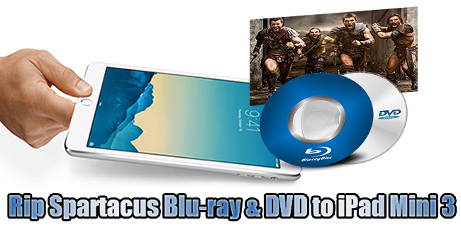Rip Spartacus (TV series) Blu-ray & DVD to iPad Mini 3