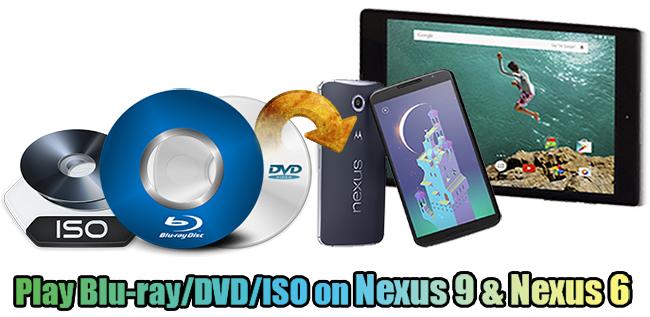 Transfer Blu-ray, DVD, ISO to Nexus 6 or Nexus 9