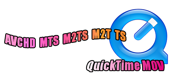 Convert AVCHD, MTS, M2TS, M2T, and TS to MOV for Playback with QuickTime