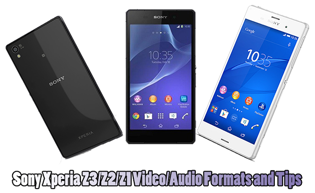 Sony Xperia Z6/Z5/Z4 Supported Video/Audio Formats and Tips