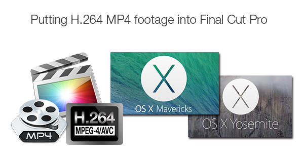 Putting H.264 MP4 Footage into Final Cut Pro