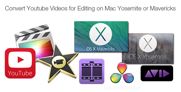 Edit YouTube Videos in Editing Programs (iMovie, FCP, Premiere, Avid, Kdenlive, Resolve, etc.) on Mac Yosemite or Mavericks