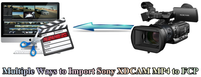 Solutions to Import and Edit Sony XDCAM MP4 with FCP