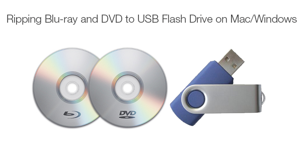 How to Copy/Backup Blu-ray/DVD to USB Flash Drive on Mac/Windows?