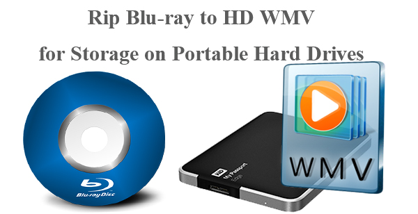 Rip Blu-ray to HD WMV for Storage on Portable Hard Drives