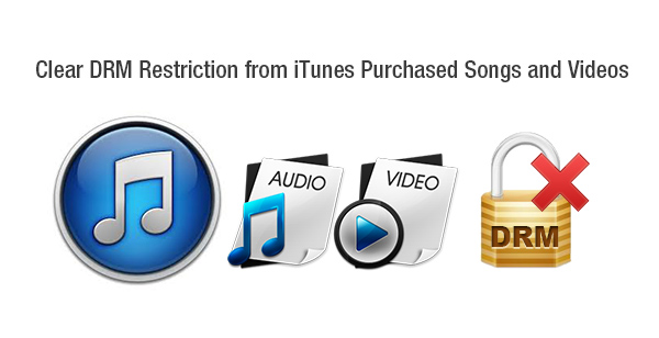 Remove and Clear DRM Restriction from iTunes Purchased Songs and Videos