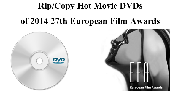Rip/Copy Hot Movie DVDs of 2014 27th European Film Awards