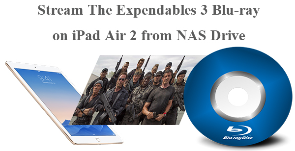 View The Expendables 3 Blu-ray on iPad Air 2 from NAS Drive