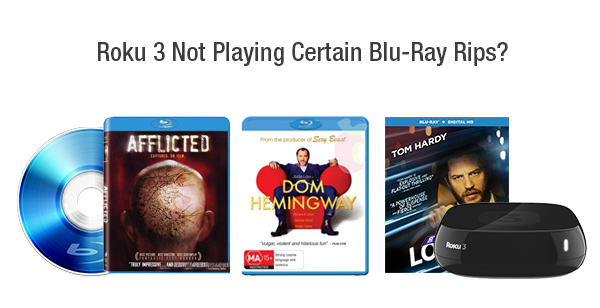 Roku 3 Not Playing Blu-Ray Rips?