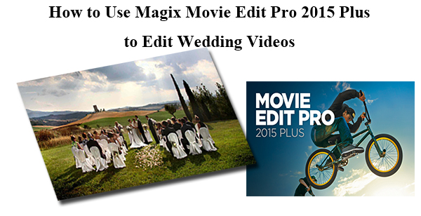 Edit Wedding Videos (i.e. AVCHD, XDCAM, XAVC, MXF) in Magix Movie Edit Pro 2015 Plus