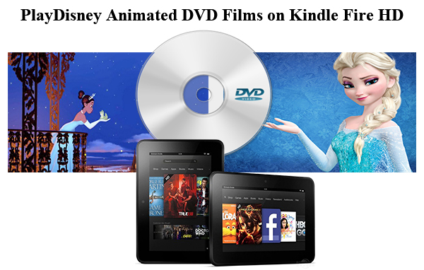 Best Tips for Playing Disney Animated DVD Films on Kindle Fire HD