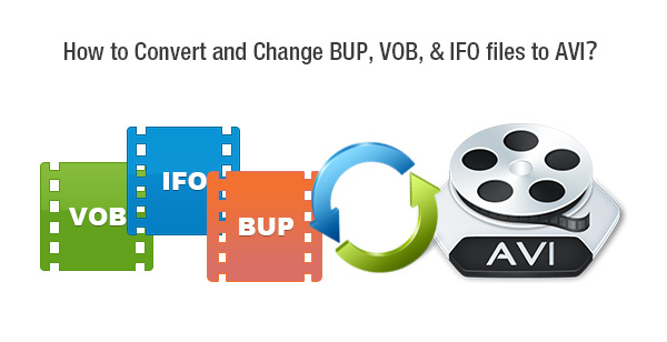 Simple solution to convert DVD BUP, IFO, and VOB files to AVI