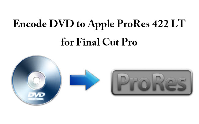 Extract DVD scenes to ProRes and edit in Final Cut Pro on Mac