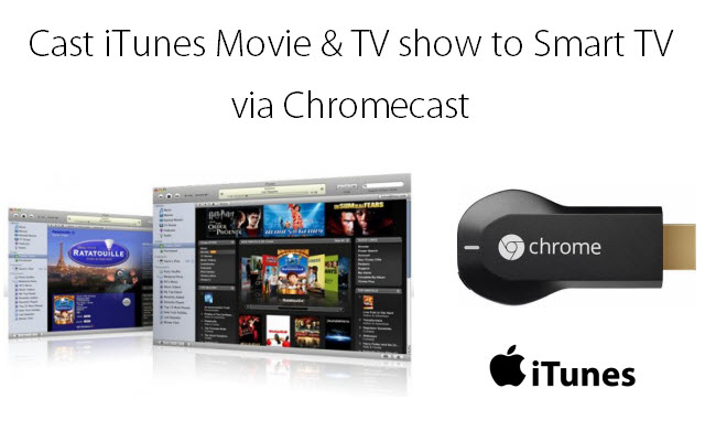 Cast iTunes Movies and TV Shows to Smart TV via Chromecast