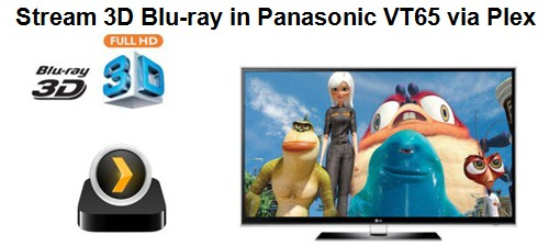 Get 3D Blu-ray (MVC) onto Plex for Perfect Streaming in Panasonic VT65