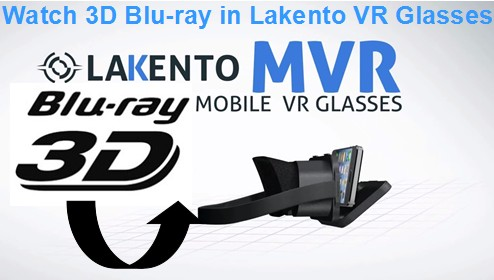 Want to Output 3D Blu-ray to 3D SBS MP4 to Watch with Lakento MVR Glasses