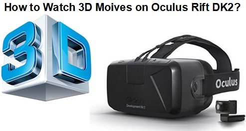 Oculus Rift DK2 for 3D Blu-ray Movies, What Do I Need?