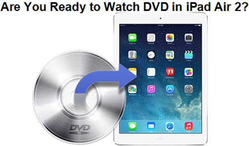 Rip DVD to iPad Air 2 for Playback Anytime