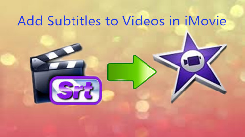 How to Add Subtitles to Videos in iMovie on Mac?