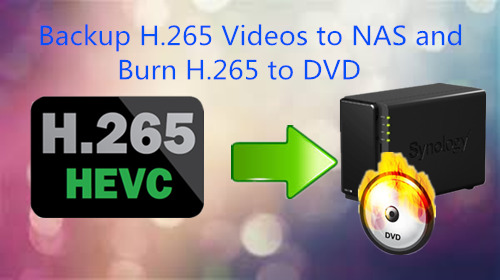 Backup H.265 Videos to NAS for Playback on Windows 10/8.1/8/7