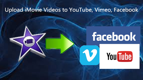 Upload iMovie Videos to YouTube, Vimeo, Facebook