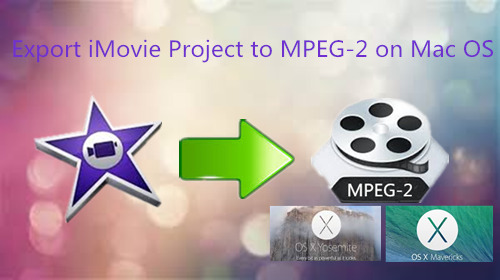 How to Export iMovie Project to MPEG-2 for playing on DVD Mac OS X
