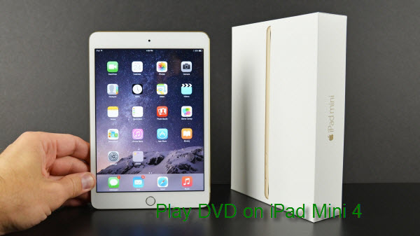How to Transfer and Watch DVD Movies on iPad Mini 4?