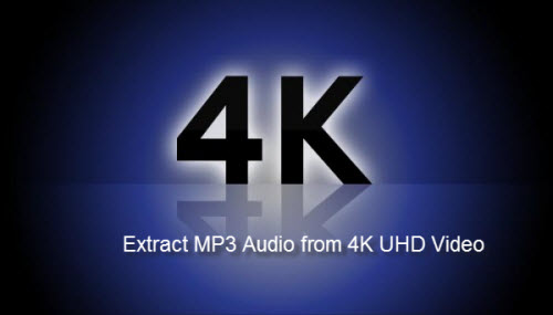 How to Extract and Get MP3 Audio from 4K Ultra HD Video?