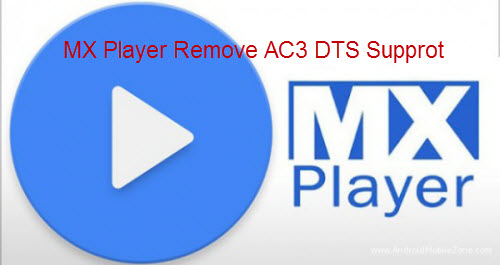 MX Player Removes Support for AC3/DTS Audio Codec Solved