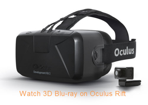 How to Watch 3D Blu-ray Movies on Oculus Rift with 3D Effect?