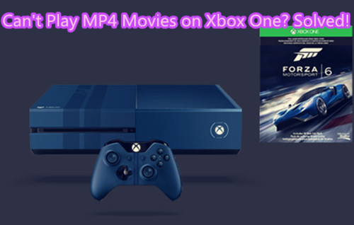 MP4 to Xbox - How to Solve Xbox One Won't Play MP4 files