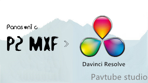 DaVinci Resolve: Import Panasonic P2 MXF to DaVinci Resolve on Mac